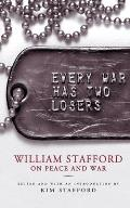 Every War Has Two Losers William Stafford on Peace & War