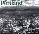 Portland Then & Now 2nd Edition