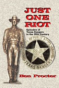 Just One Riot: Episodes of Texas Rangers in the 20th Century