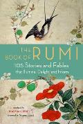 Book of Rumi 105 Stories & Fables that Illumine Delight & Inform