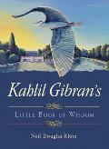 Kahlil Gibrans Little Book of Wisdom