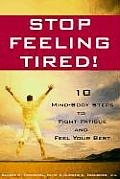 Stop Feeling Tired 10 Mind Body Steps