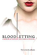 Bloodletting A Memoir of Secrets Self Harm & Survival