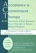 Acceptance & Commitment Therapy for the Treatment of Post Traumatic Stress Disorder & Trauma Related Problems A Practitioners Guide to Using Mindf