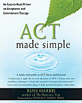 ACT Made Simple An Easy To Read Primer on Acceptance & Commitment Therapy