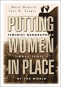 Putting Women in Place Feminist Geographers Make Sense of the World