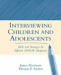 Interviewing Children & Adolescents Skills & Strategies for Effective Dsm IV Diagnosis