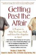 Getting Past the Affair A Program to Help You Cope Heal & Move on Together or Apart