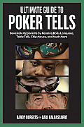 Ultimate Guide to Poker Tells Devastate Opponents by Reading Body Language Table Talk Chip Moves & Much More