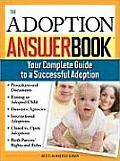 The Adoption Answer Book: Your Compete Guide to a Successful Adoption