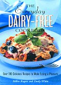 Everyday Dairy Free Cookbook Recipes for Lactose Intolerants