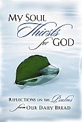 My Soul Thirsts for God Reflections on the Psalms from Our Daily Bread