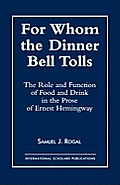 For Whom the Dinner Bell Tolls: The Role and Function of Food and Drink in the Prose of Ernest Hemingway