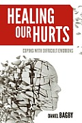 Healing Our Hurts: Dealing with Difficult Emotions