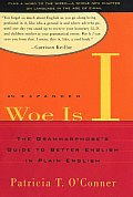 Woe Is I The Grammarphobes Guide to Better English in Plain English