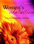 Womens Intuition Unlocking the Wisdom of Your Body