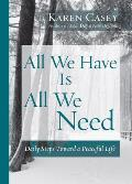 All We Have Is All We Need: Daily Steps Toward a Peaceful Life (Meditation Gift, from the Author of Each Day a New Beginning)