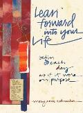 Lean Forward Into Your Life Begin Each Day as If It Were on Purpose