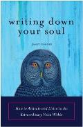 Writing Down Your Soul How to Activate & Listen to the Extraordinary Voice Within