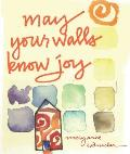 May Your Walls Know Joy...