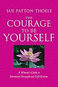 Courage to Be Yourself A Womans Guide to Emotional Strength & Self Esteem