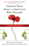 Change Your Mind and Your Life Will Follow: 12 Simple Principles (Al-Anon Book, Detachment Book, Fighting Addiction, for Readers of Let Go Now)