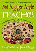 Not Another Apple for the Teacher Hundreds of Fascinating Facts from the World of Education
