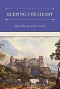 Keeping the Heart Originally Titled a Saint Indeed or the Great Work of a Christian Opened & Pressed from Proverbs 4 23