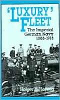 Luxury Fleet the Imperial German Navy 1888 1918
