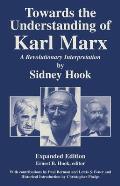 Towards theUnderstanding of Karl Marx: A Revolutionary Interpretation