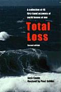 Total Loss: A Collection of 45 First-Hand Accounts of Yacht Losses at Sea with a Summary of the Lessons to Be Learned
