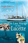 Last Voyage of the Lucette: The Full, Previously Untold, Story of the Events First Described by the Author's Father, Dougal Robertson, in Survive