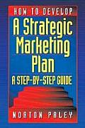 How to Develop a Strategic Marketing Plan: A Step- By-Step Guide [with Disk] [With Disk]
