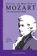 Getting the Most Out of Mozart The Instrumental Works Unlocking the Masters Series No 3