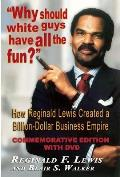Why Should White Guys Have All the Fun How Reginald Lewis Creaed a Billion Dollar Business Empire