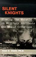 Silent Knights: Blowing the Whistle on Military Accidents and Their Cover-Ups