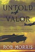 Untold Valor Forgotten Stories of American Bomber Crews Over Europe in World War II