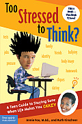 Too Stressed to Think A Teen Guide to Staying Sane When Life Makes You Crazy