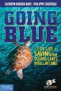Going Blue A Teen Guide to Saving Our Oceans Lakes Riversd Wetlands
