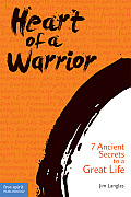 Heart of a Warrior 7 Ancient Secrets to a Great Life