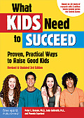 What Kids Need to Succeed Proven Practical Ways to Raise Good Kids Revised & Updated 3rd Edition