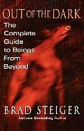 Out of the Dark The Complete Guide to Beings from Beyond