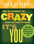One of Us Must Be Crazy. . .And I'm Pretty Sure It's You: Making Sense of the Differences That Divide Us