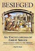 Besieged: An Encyclopedia of Great Sieges from Ancient Times to the Present