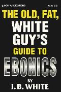The Old Fat White Guy's Guide To Ebonics