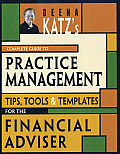 Deena Katz's Complete Guide to Practice Management: Tips, Tools, and Templates for the Financial Adviser