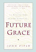Future Grace The Purifying Power of Living by Faith