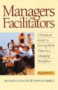 Managers as Facilitators A Practical Guide to Getting the Work Done in a Changing Workplace