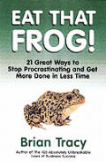 Eat That Frog 21 Great Ways to Stop Procrastinating