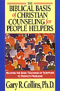 Biblical Basis of Christian Counseling for People Helpers Relating the Basic Teachings of Scriptures to Peoples Problems